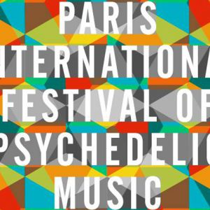 "Le ""Paris International Festival Of Psychedelic Music"", les 4, 5 et 6 juillet prochains"